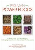 Peruvian Power Foods : Superfoods, Recipes, and Anti-Aging Secrets from the Amazon to the Andes