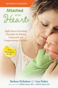 Attached at the Heart : Eight Proven Parenting Principles for Raising Connected and Compassi...