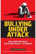 Teen Ink Bullying under Attack : Stories Written by Teenage Bullies, Victims, and Bystanders
