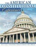 THE AMERICAN CONSTITUTIONAL EXPERIENCE- SELECTED READINGS AND SUPREME COURT OPINIONS