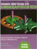 COMPUTER AIDED DESIGN WITH UNIGRAPHICS NX3: ENGINEERING DESIGN IN COMPUTER INTEGRATED DESIGN...