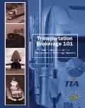TRANSPORTATION BROKERAGE 101: YOUR INTRODUCTION TO THE TRANSPORTATION BROKERAGE INDUSTRY