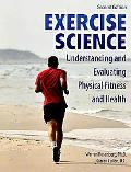 Exercise Science: Understanding and Evaluating Physical Fitness and Health