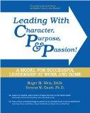 Leading with Character, Purpose, AND Passion!  A Model for Successful Leadership at Work and...