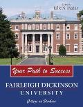 YOUR PATH TO SUCCESS:  FAIRLEIGH DICKINSON UNIVERSITY COLLEGE AT FLORHAM
