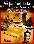 The American, French, Haitian, and Spanish American Revolutions 1775-1825 Social or Political?