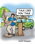 TALK LIKE YOU TALK: A PUBLIC SPEAKING PRIMER
