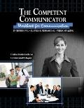 The Competent Communicator Workbook for Communication: Interpersonal, Business AND Professio...