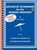 Advanced Techniques For The Modern Drummer: Coordinating Independence As Applied To Jazz And...