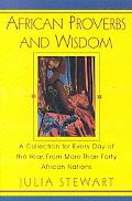 African Proverbs and Wisdom A Collection for Every Day of the Year, from More Than Forty Afr...