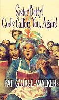 Sister Betty! God's Calling You, Again!