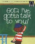 God, I've Gotta Talk to You!: Prayers for Children