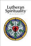 Lutheran Spirituality: Life as God's Child
