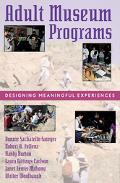 Adult Museum Programs Designing Meaningful Experiences
