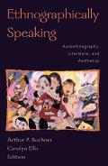 Ethnographically Speaking Autoethnography, Literature, and Aesthetics
