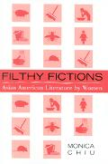 Filthy Fictions Asian American Literature by Women