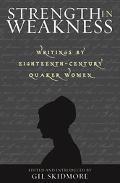 Strength in Weakness Writings of Eighteenth-Century Quaker Women