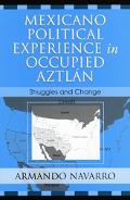 Mexicano Political Experience in Occupied Aztlan Struggles and Change