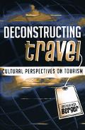 Deconstructing Travel Cultural and Anthropological Perspectives on the Tourism