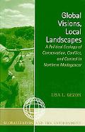 Global Visions, Local Landscapes A Political Ecology of Conservation, Conflict, And Control ...
