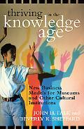 Thriving in the Knowledge Age New Business Models for Museums And Other Cultural Institutions