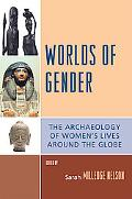 Worlds of Gender The Archaeology of Women's Lives Around the Globe