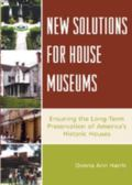 New Solutions for House Museums Ensuring the Long-term Preservation of America's Historic Ho...