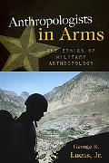 Anthropologists in Arms: The Ethics of Military Anthropology (Critical Issues in Anhropology)