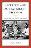 Appetites and Aspirations in Vietnam : Food and Drink in the Long Nineteenth Century