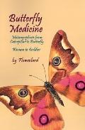Butterfly Medicine Metamorphosis from Caterpillar to Butterfly Woman to Goddess