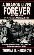 Dragon Lives Forever War and Rice in Vietnam's Mekong Delta