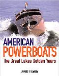 American Powerboats The Great Lakes Golden Years 1882-1984