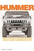 Hummer How a Little Truck Company Hit the Big Time, Thanks to Saddam, Schwarzenegger and GM
