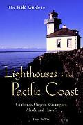 Field Guide to Lighthouses of the Pacific Coast California, Oregon, Washington, Alaska, And ...