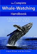 Complete Whale-watching Handbook A Guide to Whales, Dolphins, And Porpoises of the World