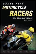 Grand Prix Motorcycle Racers : The American Heroes