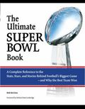 The Ultimate Super Bowl Book: A Complete Reference to the Stats, Stars, and Stories Behind F...