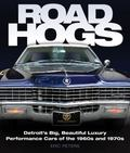 Road Hogs : Detroit's Big, Beautiful Luxury Performance Cars of the 1960s and 1970s