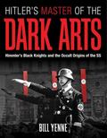 Hitler's Master of the Dark Arts : Himmler's Black Knights and the Occult Origins of the SS