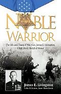Noble Warrior: The Life and Times of Maj. Gen. James E. Livingston, USMC (Ret.), Medal of Honor