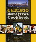 Chicago Homegrown Cookbook : Local Food, Local Restaurants, Local Recipes