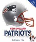 New England Patriots : The Complete Illustrated History