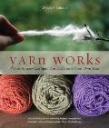 Yarn Works : How Anyone Can Spin, Dye, and Knit Their Own Yarn