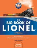 Big Book of Lionel : The Complete Guide to Owning and Running America's Favorite Toy Trains,...
