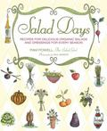 Salad Days : Seasonal Recipes for Delicious, Locally Grown Organic Salads and Dressings
