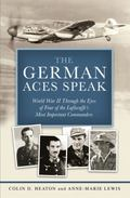 The German Aces Speak: World War II Through the Eyes of Four of the Luftwaffe's Most Importa...