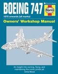 Boeing 747 Owners' Workshop Manual: An insight into owning, flying, and maintaining the icon...