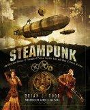 Steampunk: An Illustrated History of Fantastical Fiction, Fanciful Film and Other Victorian ...