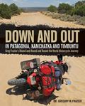 Down and Out in Patagonia, Kamchatka, and Timbuktu : Greg Frazier's Round and Round and Roun...