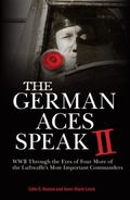 German Aces Speak II : WWII Through the Eyes of Four of the Luftwaffe's Most Important Comma...